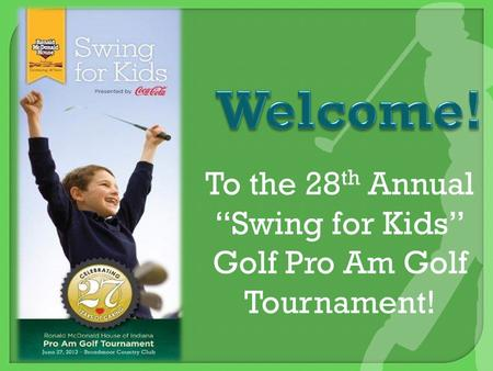 "To the 28 th Annual ""Swing for Kids"" Golf Pro Am Golf Tournament!"