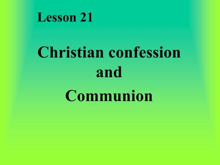 Lesson 21 Christian confession and Communion Xp Confession Psalm 51:1-3 1. I need to confess my sin, turn from it and trust that because of Jesus, I'm.