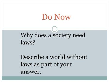 Do Now Why does a society need laws? Describe a world without laws as part of your answer.