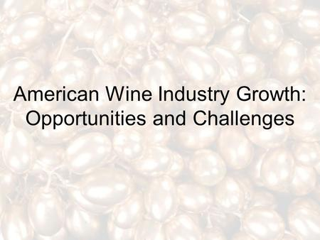 American Wine Industry Growth: Opportunities and Challenges.