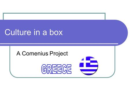 Culture in a box A Comenius Project. Your flag? The Greek flag is based on nine equal horizontal stripes of blue alternating with white. There is a blue.