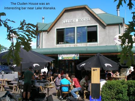 The Cluden House was an interesting bar near Lake Wanaka.