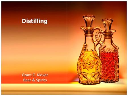 Distilling Grant C. Klover Beer & Spirits. Distilled Spirits Alcoholic beverage (such as brandy, whisky, rum, or arrack) that is obtained by distillation.