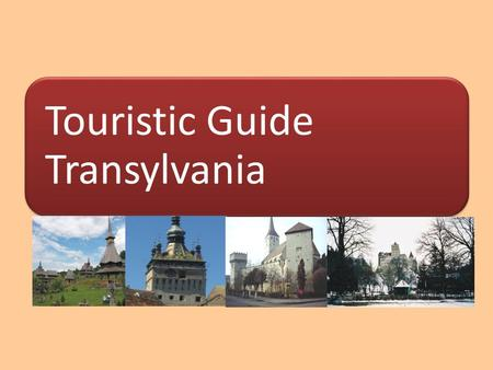 "Touristic Guide Transylvania. About the name Transylvania or Transilvania (from Latin – ""the land beyond the forest"") Location Central Romania - surrounded."