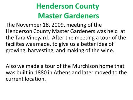 Henderson County Master Gardeners The November 18, 2009, meeting of the Henderson County Master Gardeners was held at the Tara Vineyard. After the meeting.