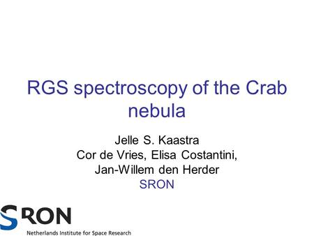 RGS spectroscopy of the Crab nebula Jelle S. Kaastra Cor de Vries, Elisa Costantini, Jan-Willem den Herder SRON.