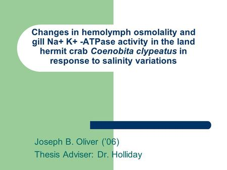 Changes in hemolymph osmolality and gill Na+ K+ -ATPase activity in the land hermit crab Coenobita clypeatus in response to salinity variations Joseph.