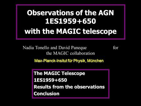 Observations of the AGN 1ES1959+650 with the MAGIC telescope The MAGIC Telescope 1ES1959+650 Results from the observations Conclusion The MAGIC Telescope.