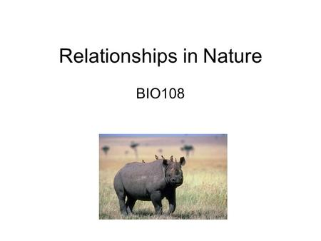 Relationships in Nature BIO108. Symbiosis Living together A partnership Two different species Both partners benefit – mutual benefit.