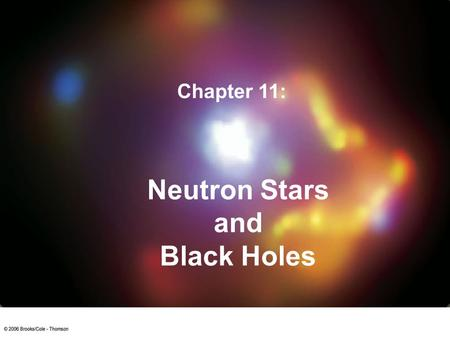 Neutron Stars and Black Holes Chapter 11:. Neutron Stars Typical size: R ~ 10 km Mass: M ~ 1.4 – 3 M sun Density:  ~ 10 14 g/cm 3  Piece of neutron.