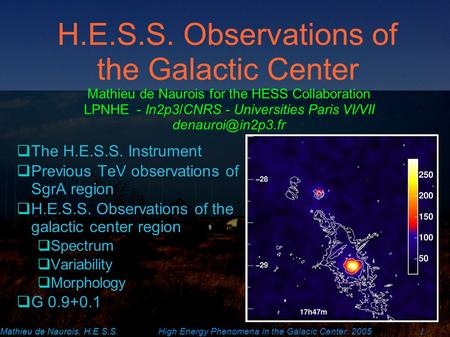 Mathieu de Naurois, H.E.S.S.High Energy Phenomena in the Galacic Center. 2005 1 H.E.S.S. Observations of the Galactic Center  The H.E.S.S. Instrument.