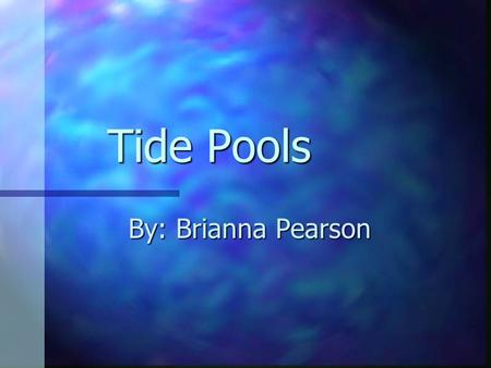 Tide Pools By: Brianna Pearson Description Tide pools are areas on rocks by the ocean that are filled with seawater. Tide pools can be small, shallow.