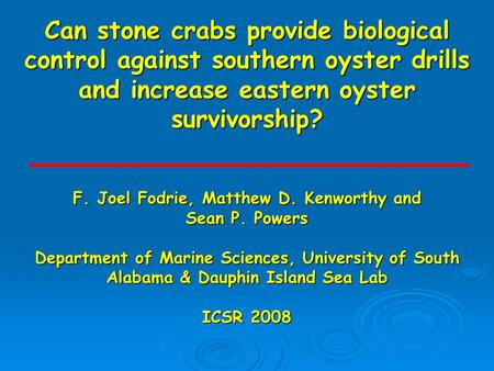 Can stone crabs provide biological control against southern oyster drills and increase eastern oyster survivorship? F. Joel Fodrie, Matthew D. Kenworthy.