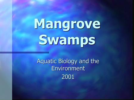 Mangrove Swamps Aquatic Biology and the Environment 2001.