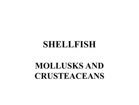 SHELLFISH MOLLUSKS AND CRUSTEACEANS. Shellfish are distinguished from fin fish by their hard outer bodies and their lack of backbones or internal skeletons.