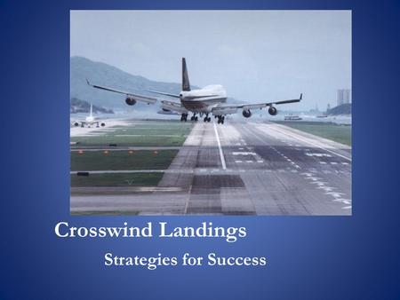 Crosswind Landings Strategies for Success. On Technique: Wing-low, or Cross-Controlled.