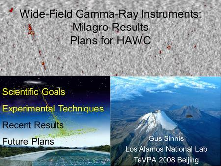 Wide-Field Gamma-Ray Instruments: Milagro Results Plans for HAWC Gus Sinnis Los Alamos National Lab TeVPA 2008 Beijing Scientific Goals Experimental Techniques.