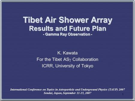 1 Tibet Air Shower Array Results and Future Plan - Gamma Ray Observation - K. Kawata For the Tibet AS  Collaboration ICRR, University of Tokyo International.