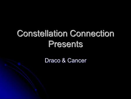Constellation Connection Presents Draco & Cancer.