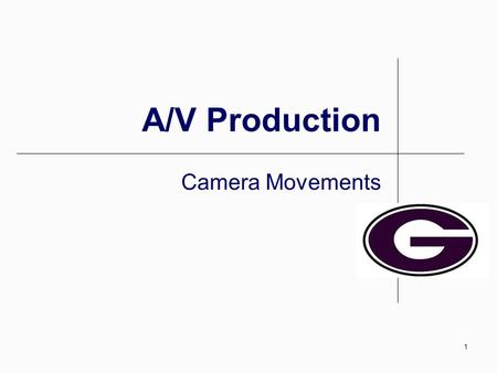 1 A/V Production Camera Movements IVCP: Camera Movements2 Camera Movements Often great camera work and movement is not noticeable, doesn ' t draw attention.