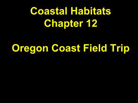 Coastal Habitats Chapter 12 Oregon Coast Field Trip.