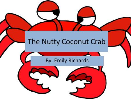 The Nutty Coconut Crab By: Emily Richards. What IS the Coconut Crab? The coconut crab [or birgus latro] is the largest living terrestrial arthropod in.