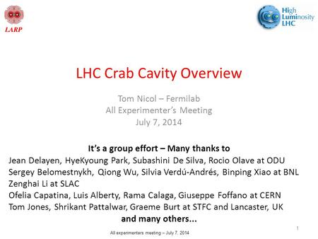 All experimenters meeting – July 7, 2014 LHC Crab Cavity Overview Tom Nicol – Fermilab All Experimenter's Meeting July 7, 2014 1 It's a group effort –