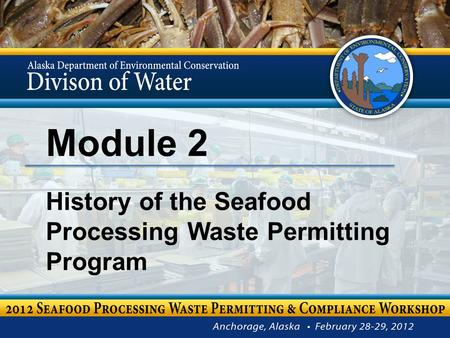 Module 2 History of the Seafood Processing Waste Permitting Program.