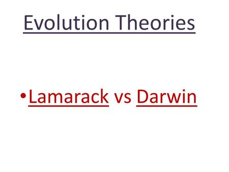 Evolution Theories Lamarack vs Darwin. Jean- Baptist Lamarck (1744-1829) Acquired traits- traits that a organism obtains during its life are passed to.