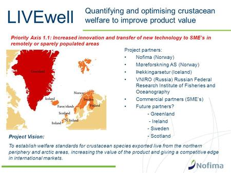 LIVEwell Quantifying and optimising crustacean welfare to improve product value Project partners: Nofima (Norway) Møreforskning AS (Norway) Þekkingarsetur.