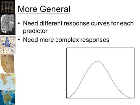 More General Need different response curves for each predictor Need more complex responses.
