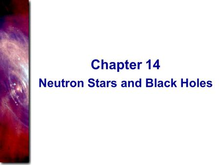 Neutron Stars and Black Holes Chapter 14. The preceding chapters have traced the story of stars from their birth as clouds of gas in the interstellar.