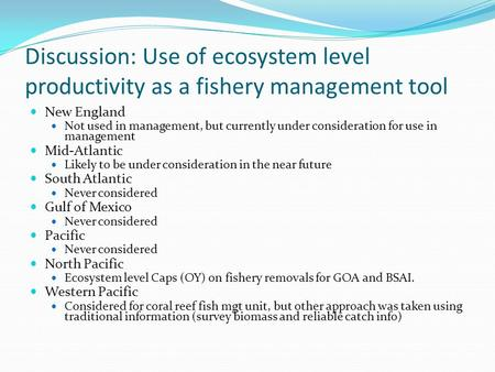 Discussion: Use of ecosystem level productivity as a fishery management tool New England Not used in management, but currently under consideration for.