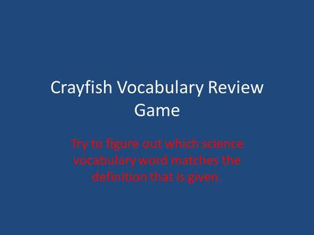 Crayfish Vocabulary Review Game Try to figure out which science vocabulary word matches the definition that is given.