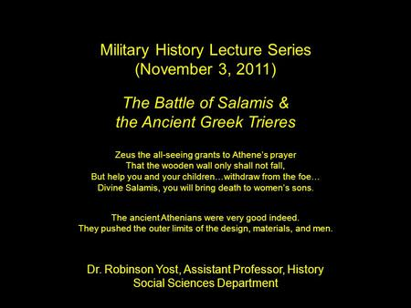The Battle of Salamis & the Ancient Greek Trieres Military History Lecture Series (November 3, 2011) Dr. Robinson Yost, Assistant Professor, History Social.