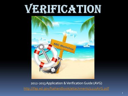 1 Verification 2012-2013 Application & Verification Guide (AVG)