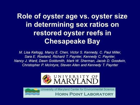 Role of oyster age vs. oyster size in determining sex ratios on restored oyster reefs in Chesapeake Bay M. Lisa Kellogg, Marcy E. Chen, Victor S. Kennedy,