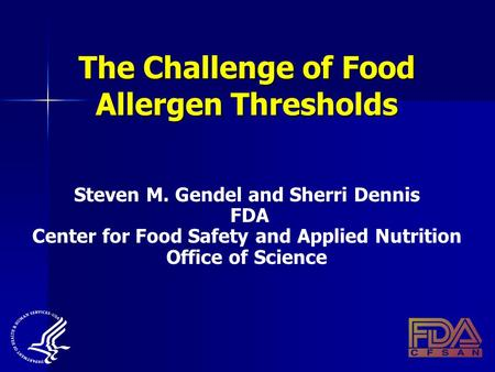 The Challenge of Food Allergen Thresholds Steven M. Gendel and Sherri Dennis FDA Center for Food Safety and Applied Nutrition Office of Science.