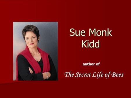"Sue Monk Kidd author of The Secret Life of Bees. Born and raised in the small town of Sylvester, in Southwest Georgia Lovingly refers to it as ""an enduring."