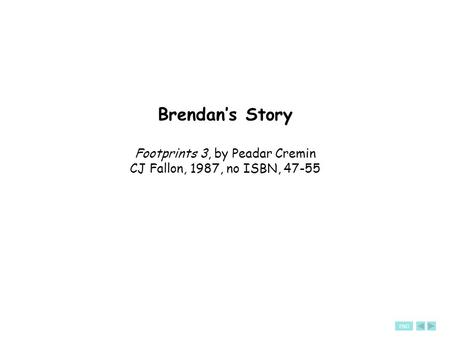 END Brendan's Story Footprints 3, by Peadar Cremin CJ Fallon, 1987, no ISBN, 47-55.