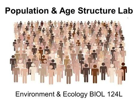 Environment & Ecology BIOL 124L Population & Age Structure Lab.