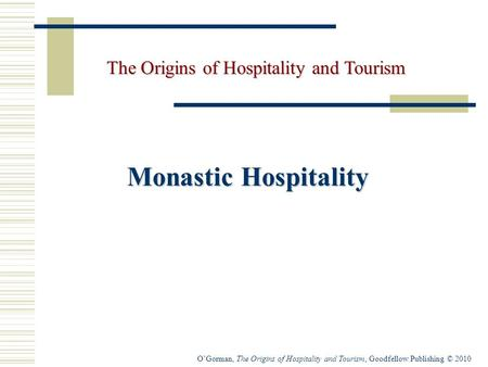 O'Gorman, The Origins of Hospitality and Tourism, Goodfellow Publishing © 2010 Monastic Hospitality The Origins of Hospitality and Tourism.