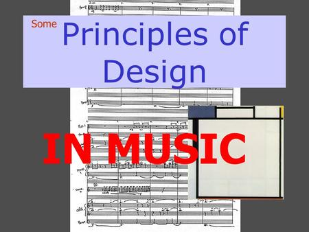 Principles of Design Some IN MUSIC. PRINCIPLES OF DESIGN REPETITION VARIATION CONTRAST BALANCE – symmetry/asymmetry EMPHASIS - accent ECONOMY PROPORTION.