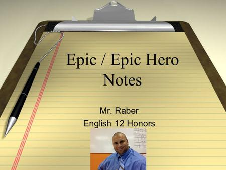 Epic / Epic Hero Notes Mr. Raber English 12 Honors.