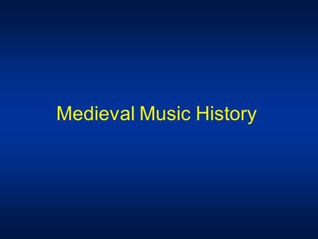Medieval Music History Music has been around since the beginning of man, but we do not know what it sounded like until the Medieval Period. It was in.
