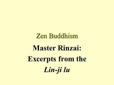 Zen Buddhism Master Rinzai: Excerpts from the Lin-ji lu.
