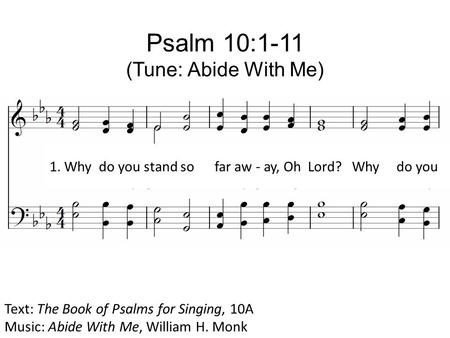 1. Why do you stand so far aw - ay, Oh Lord? Why do you Psalm 10:1-11 (Tune: Abide With Me) Text: The Book of Psalms for Singing, 10A Music: Abide With.