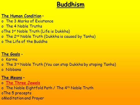 Buddhism The Human Condition – o The 3 Marks of Existence o The 4 Noble Truths oThe 1 st Noble Truth (Life is Dukkha) o The 2 nd Noble Truth (Dukkha is.