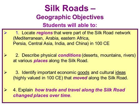  1. Locate regions that were part of the Silk Road network (Mediterranean, Arabia, eastern Africa, Persia, Central Asia, India, and China) in 100 CE 