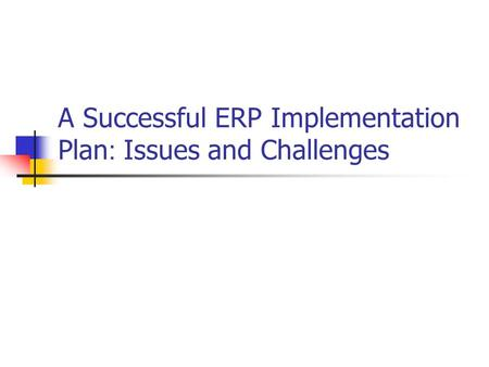An Introduction to Driving ERP Implementation Success with Milestone Deliverables: Part 1